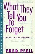 What they tell you to forget: Stories and novella: Fred Pfeil