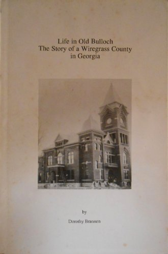 9780916369095: Life in old Bulloch: The story of a wiregrass county in Georgia