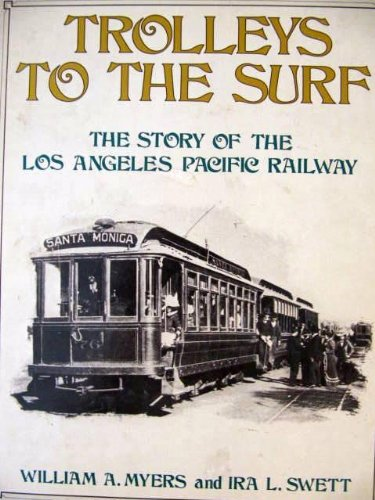 Trolleys To The Surf The Story of the Los Angeles Pacific Railway: Myers, William A