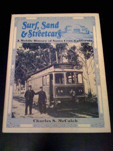 Surf, Sand & Streetcars: A Mobile History of Santa Cruz, California: McCaleb, Charles S.;Walker...