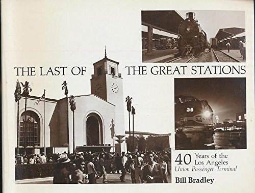 9780916374365: The Last of the Great Stations: 40 years of the Los Angeles Union Passenger Terminal (Interurbans Special No. 72)