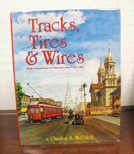 Tracks Tires & Wires, Public Transit in Califorina's Santa Clara Valley