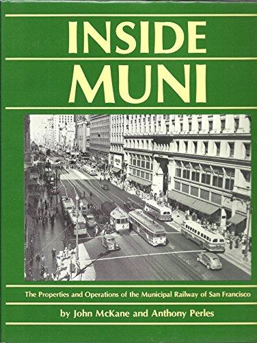 Inside Muni : The properties and operations of the Municipal Railway of San Francisco: McKane, John...