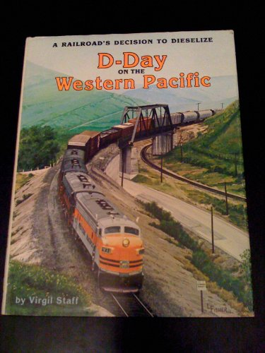 D-Day on the Western Pacific: A Railroad's Decision to Dieselize (Special #81): Staff, Virgil