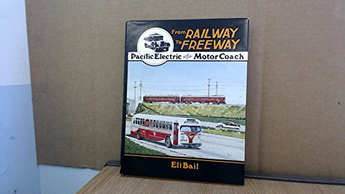 From Railway to Freeway Pacific Electric and the Motor Coach: Bail, Eli