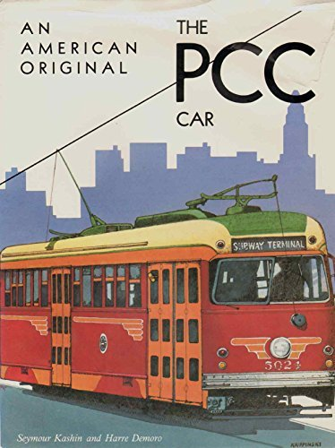 An American Original: The PCC Car (Interurbans: Harre W. Demoro,