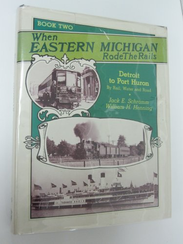 9780916374754: When Eastern Michigan Rode the Rails II: The Rapid Railway and Detroit-Port Huron by Rail-Ship-Bus (INTERURBANS SPECIAL)