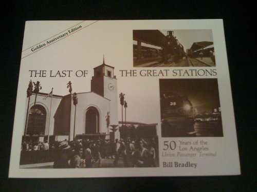 9780916374846: The Last of the Great Stations: 50 years of the Los Angeles Union Passenger Terminal (Interurbans Special No. 72)