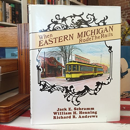 9780916374860: When Eastern Michigan Rode the Rails (INTERURBANS SPECIAL)