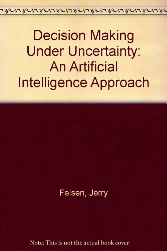 Decision Making Under Uncertainty: An Artificial Intelligence: Felsen, Jerry