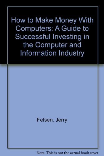 How to Make Money With Computers: A: Jerry Felsen