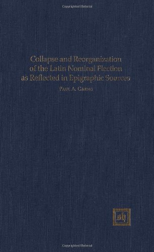 9780916379063: Collapse and Reorganization of the Latin Nominal Flection As Reflected in Epigraphics