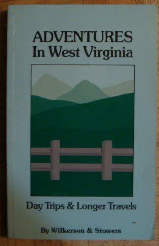 Adventures in West Virginia: Day Trips & Longer Travels: Ellen S. Wilkerson & Ann W. Stowers