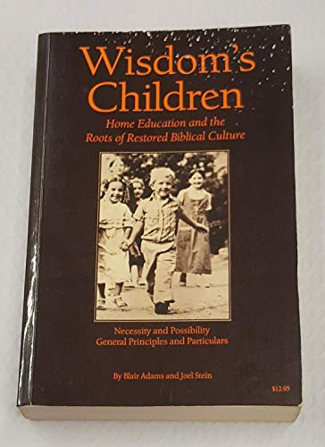 Wisdom's Children : Home Education and the: Blair Adams; Joel
