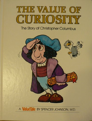 The Value of Curiosity: The Story of Christopher Columbus (ValueTales Series): Johnson, Spencer