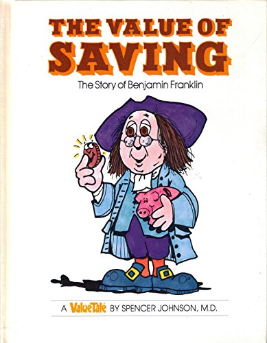 The Value of Saving: The Story of Benjamin Franklin (Valuetales Series): Johnson, Spencer, Pileggi,...