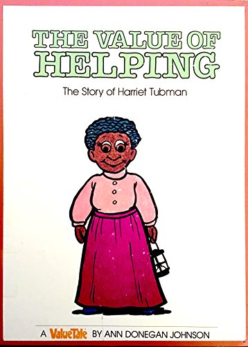 The Value of Helping: The Story of Harriet Tubman (Valuetales Series) (0916392414) by Ann Donegan Johnson; Steve Pileggi