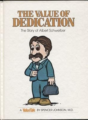 The Value of Dedication: The Story of Albert Schweitzer (Valuetales Series) (0916392449) by Spencer Johnson; Steve Pileggi