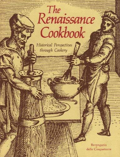The Renaissance Cookbook: Historical Perspectives through Cookery: Berengario delle Cinqueterre
