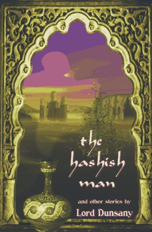 The Hashish Man and Other Stories: Lord Dunsany