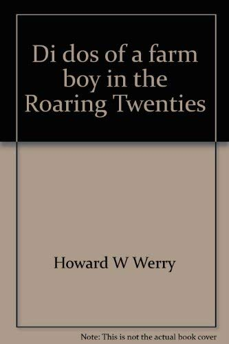 Di Dos of a Farm Boy in the Roaring Twenties: Werry, Howard W.