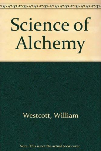 Science of Alchemy: Westcott, William Wynn