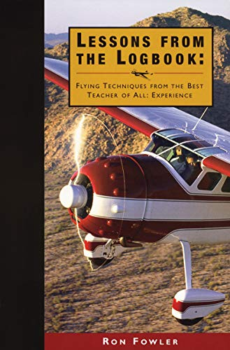 9780916413279: Lessons from the Logbook: Flying Techniques from the Best Teacher of All: Experience