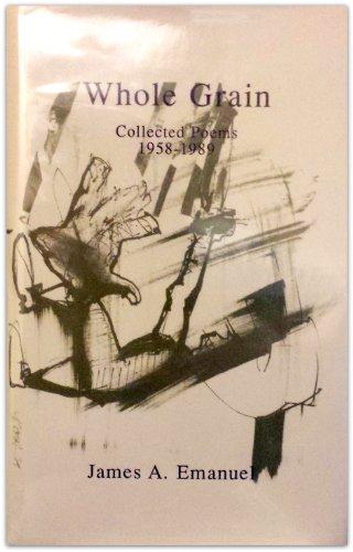Whole Grain: Collected Poems: James A. Emanuel