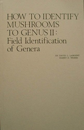 How to Identify Mushrooms to Genus II: David L. Largent,