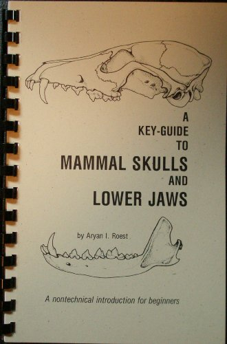 Key-Guide to Mammal Skulls and Lower Jaws: Aryan I. Roest