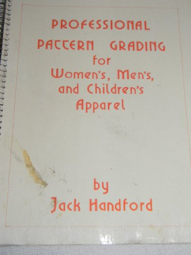 Professional Pattern Grading for Women's, Men's, and Children's Apparel: Handford, ...