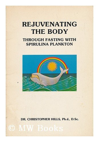 Rejuvenating the Body Through Fasting With Spirulina Plankton