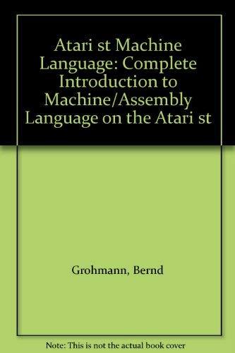 Atari st Machine Language: Complete Introduction to: Bernd Grohmann; Petra