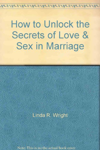 9780916441081: How to Unlock the Secrets of Love and Sex in Marriage