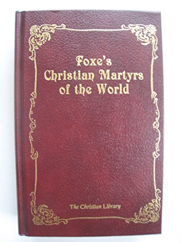 Foxe's Christian Martyrs of the World (Christian: Foxe, John