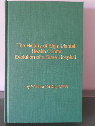 9780916445454: The History of Elgin Mental Health Center: Evolution of a State Hospital