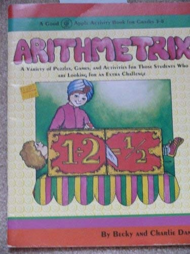 9780916456757: Arithmetrix: A Variety of Puzzles, Games, and Activities for Those Students Who are Looking for an Extra Challenge