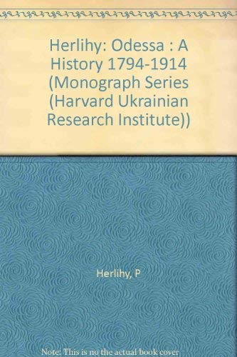 9780916458157: Odessa: A History, 1794-1914 (MONOGRAPH SERIES (HARVARD UKRAINIAN RESEARCH INSTITUTE))