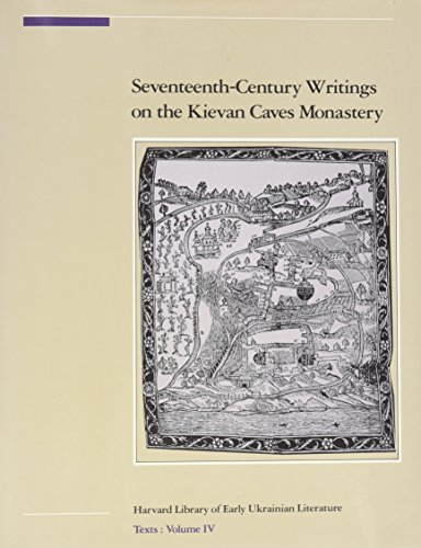SEVENTEENTH-CENTURY WRITINGS ON THE KIEVAN CAVES MONASTERY Harvard Library of Early Ukrainian ...