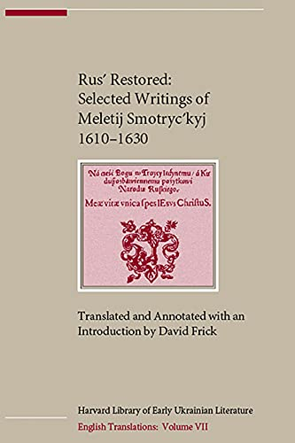 Rus' Restored: Selected Writings of Meletij Smotryc'kyj 1610-1630: Smotryc'kyj, Meletij/...