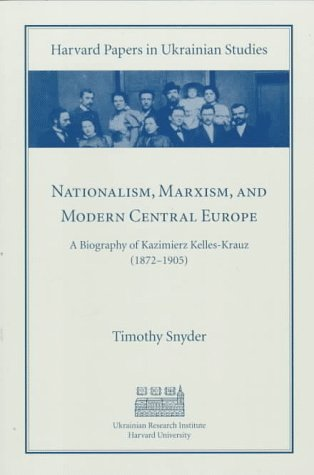 Nationalism, Marxism, and Modern Central Europe: A: Timothy Snyder