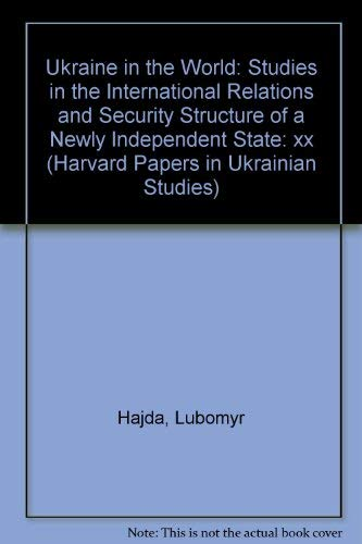 Ukraine in the world : studies in the international relations and security structure of a newly ...