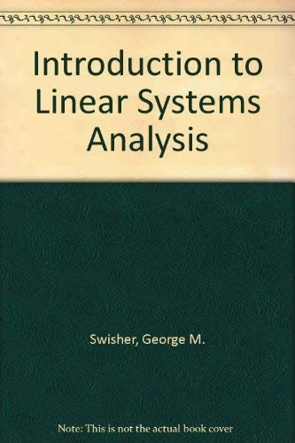 Introduction to Linear Systems Analysis: George M. Swisher
