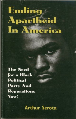 Ending Apartheid in America: The Need For A Black Political Party And Reparations Now: Serota, ...