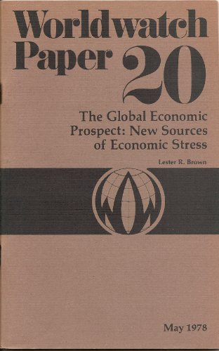 Global Economic Prospect: New Sources of Economic Stress: Lester R. Brown