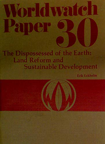The Dispossessed of the Earth : Land Reform and Sustainable Development : Worldwatch Paper 30