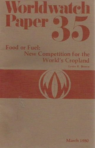 Food or Fuel : New Competition for the World's Cropland : Worldwatch Paper 35