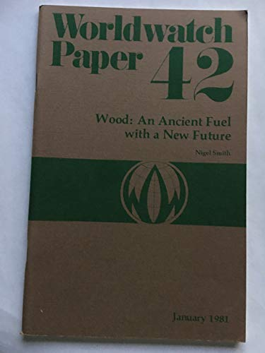 Wood : An Ancient Fuel with a New Future : Worldwatch Paper 42