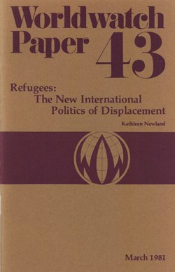 Refugees : The New International Politics of Displacement : Worldwatch Paper 43