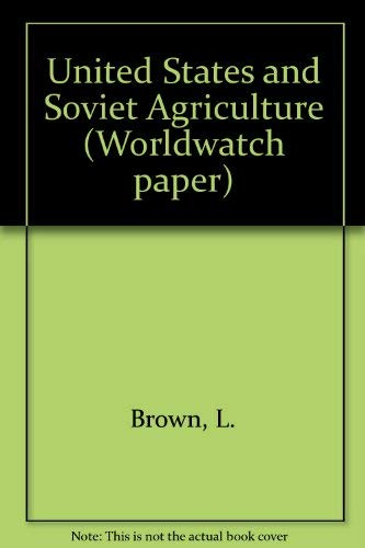 U. S. And Soviet Agriculture : The Shifting Balance of Power : Worldwatch Paper 51